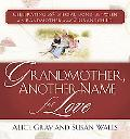 Grandmother, Another Name for Love: Celebrating the Special Bond Between a Grandmother and a...