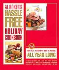 Al Roker's Hassle-Free Holiday Cookbook: More Than 125 Recipes for Family Celebrations All Y...