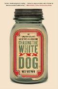 Chasing the White Dog : An Amateur Outlaw's Adventures in Moonshine