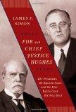 FDR and Chief Justice Hughes: The President, the Supreme Court, and the Epic Battle Over the...