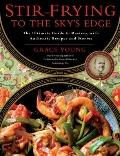 Stir-Frying to the Sky's Edge: The Ultimate Guide to Mastery, with Authentic Recipes and Sto...