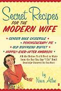 Secret Recipes for the Modern Wife: All the Dishes You'll Need to Make from the Day You Say ...