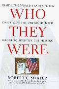 Who They Were: Inside the World Trade Center DNA Story: The Unprecedented Effort to Identify...