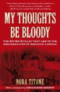 My Thoughts Be Bloody: The Bitter Rivalry Between Edwin and John Wilkes Booth That Led to an...