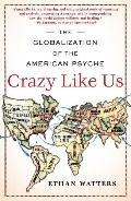 Crazy Like Us : The Globalization of the American Psyche