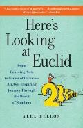 Here's Looking at Euclid : From Counting Ants to Games of Chance - An Awe-Inspiring Journey ...