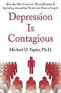 Depression Is Contagious: How the Most Common Mood Disorder Is Spreading Around the World an...