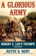 Glorious Army : Robert E. Lee's Triumph, 1862-1863