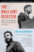 Brilliant Disaster : JFK, Castro, and America's Doomed Invasion of Cuba's Bay of Pigs