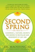 Second Spring: Dr. Mao's Hundreds of Natural Secrets for Women to Revitalize and Regenerate ...