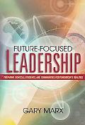 Future-focused Leadership Preparing Schools, Students, And Communities for Tomorrow's Realities