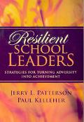 Resilient School Leaders Strategies for Turning Adversity into Achievement