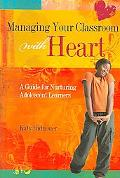 Managing Your Classroom with Heart A Guide for Nurturing Adolescent Learners