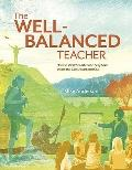 Well-Balanced Teacher : How to Work Smarter and Stay Sane Inside the Classroom and Out