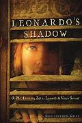 Leonardo's Shadow Or, My Astonishing Life As Leonardo Da Vinci's Servant