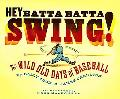 Hey Batta Batta Swing! The Wild Old Days of Baseball