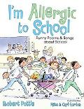 I'm Allergic to School! Funny Poems and Songs About School