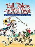 Tall Tales of the Wild West A Humorous Collection of Cowboy Poems and Songs