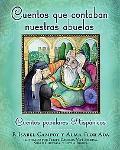 Cuentos Que Contaban Nuestras Abuelas/Tales Our Abuelitas Told Cuentos Populares Hispanicos