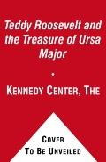 Teddy Roosevelt and the Treasure of Ursa Major (The Kennedy Center Presents: Capital Kids)