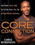 Core Connection: Go from Fat to Flat by Using Your Abs for a Total Body Workout