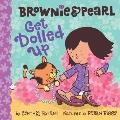 Brownie & Pearl Get Dolled Up (Brownie and Pearl)