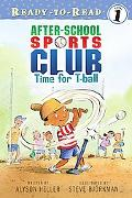 Time for T-ball (Ready-to-Read. Level 1)