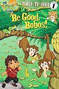 Be Good, Bobos! (Go, Diego, Go! Ready-to-Read)