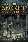Secret of the Sealed Room : A Mystery of Young Benjamin Franklin