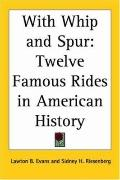 With Whip And Spur Twelve Famous Rides In American History