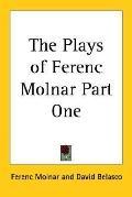 Plays of Ferenc Molnar, Vol. 1