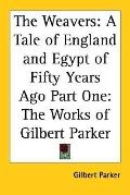 Weavers A Tale Of England And Egypt Of Fifty Years Ago The Works Of Gilbert Parker