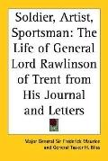 Soldier, Artist, Sportsman The Life Of General Lord Rawlinson Of Trent From His Journal And ...