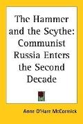 Hammer And the Scythe Communist Russia Enters the Second Decade
