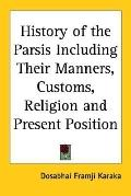 History Of The Parsis Including Their Manners, Customs, Religion And Present Position