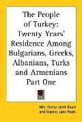 People of Turkey Twenty Years' Residence Among Bulgarians, Greeks, Albanians, Turks And Arme...