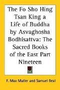 Fo Sho Hing Tsan King a Life of Buddha by Asvaghosha Bodhisattva The Sacred Books of the Eas...