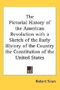 Pictorial History of the American Revolution with a Sketch of the Early History of the Count...