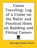 Canoe Traveling Log Of A Cruise On The Baltic And Practical Hints On Building And Fitting Ca...