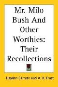 Mr. Milo Bush and Other Worthies Their Recollections