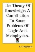 Theory of Knowledge A Contribution to Some Problems of Logic and Metaphysics
