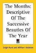 Months Descriptive of the Successive Beauties of the Year