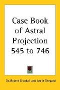 Case Book of Astral Projection 545 to 746