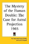 Mystery of the Human Double The Case for Astral Projection