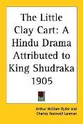 Little Clay Cart A Hindu Drama Attributed to King Shudraka 1905