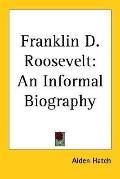Franklin D. Roosevelt: An Informal Biography