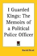 I Guarded Kings The Memoirs of a Political Police Officer