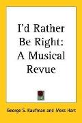 I'd Rather Be Right A Musical Revue