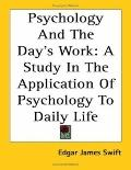 Psychology and the Day's Work A Study in the Application of Psychology to Daily Life