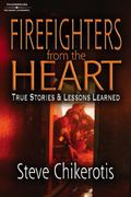 Firefighters From The Heart True Stories And Lessons Learned